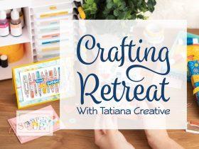 Crafting Retreat With Tatiana Creative