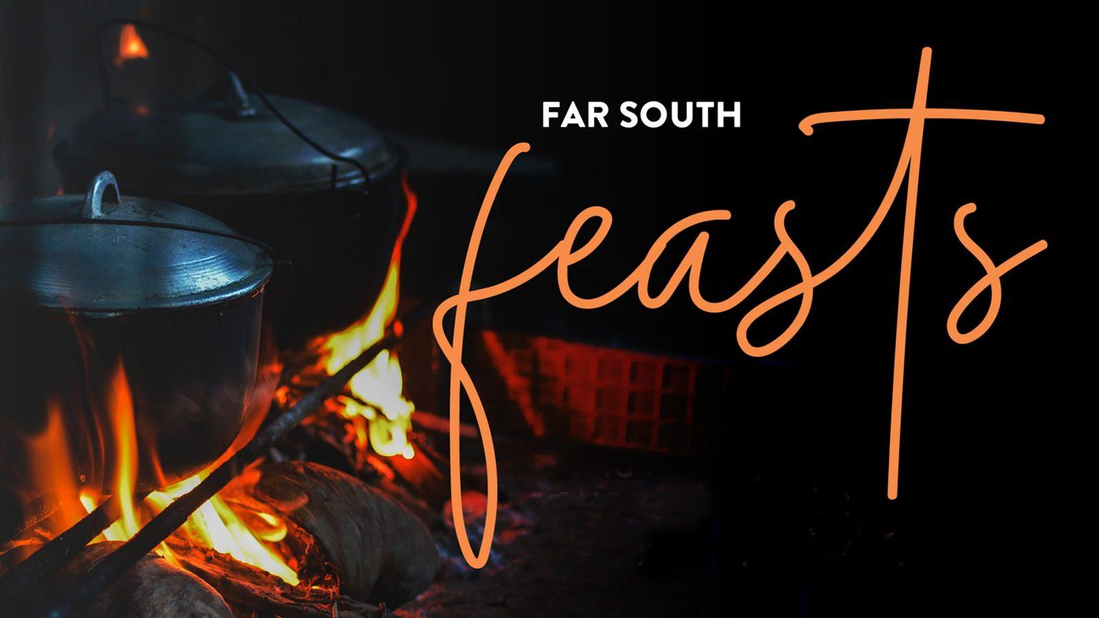 Far South Feasts